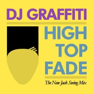 DJ-Graffiti---High-Top-Fade---New-Jack-Swing-Mix
